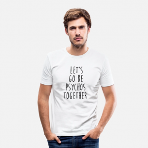 Lets Be Psychos Together T-Shirt