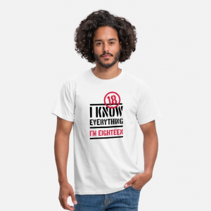I Know Everything 18 T-Shirt